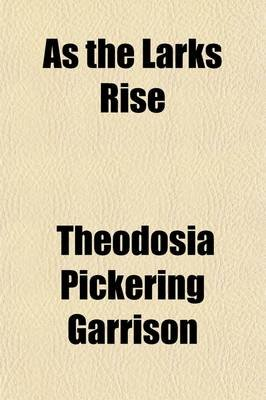 As the Larks Rise (Paperback): Theodosia Pickering Garrison