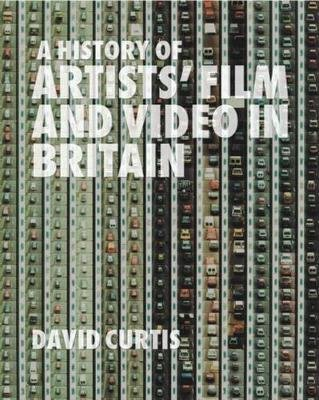 A History of Artists' Film and Video in Britain (Paperback, 2006 ed.): David Curtis