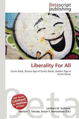Liberality for All (Paperback): Lambert M. Surhone, Mariam T. Tennoe, Susan F. Henssonow