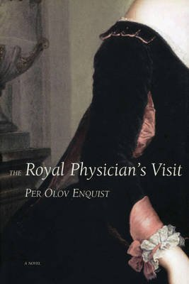 The Royal Physician's Visit (Hardcover, 1st ed): Per Olov Enquist