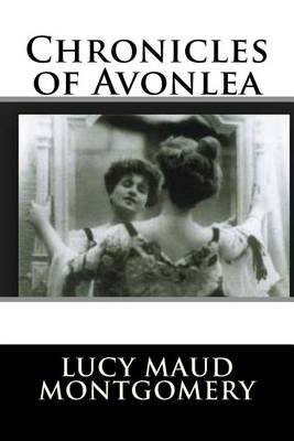 Chronicles of Avonlea (Paperback): Lucy Maud Montgomery