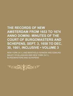 The Records of New Amsterdam from 1653 to 1674 Anno Domini (Volume 3); Minutes of the Court of Burgomasters and Schepens, Sept....