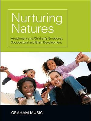 Nurturing Natures - Attachment and Children's Emotional, Sociocultural and Brain Development (Electronic book text):...