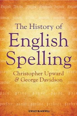 The History of English Spelling (Electronic book text, 2nd ed.): Christopher Upward, George Davidson