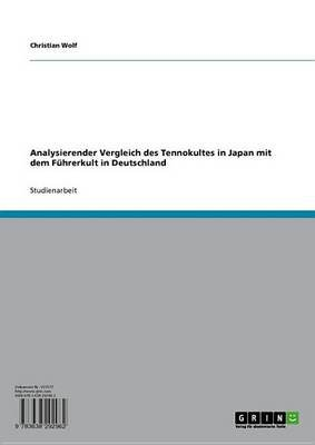 Analysierender Vergleich Des Tennokultes in Japan Mit Dem Fuhrerkult in Deutschland (German, Electronic book text): Christian...