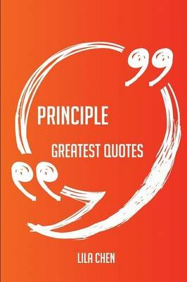 Principle Greatest Quotes - Quick, Short, Medium or Long Quotes. Find the Perfect Principle Quotations for All Occasions -...