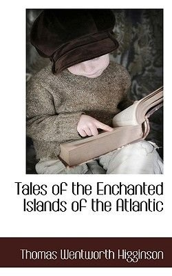 Tales of the Enchanted Islands of the Atlantic (Hardcover): Thomas Wentworth Higginson