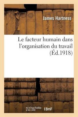 Le Facteur Humain Dans L'Organisation Du Travail (French, Paperback): Hartness