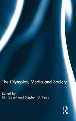 The Olympics, Media and Society (Hardcover, New): Kim Bissell, Stephen D Perry