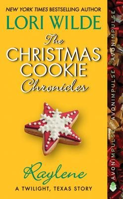 The Christmas Cookie Chronicles: Raylene - A Twilight, Texas Story (Electronic book text): Lori Wilde