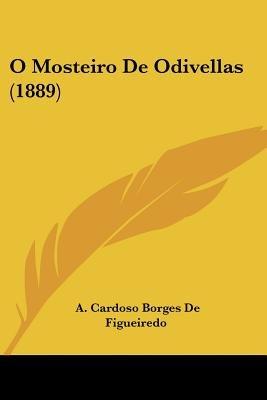 O Mosteiro de Odivellas (1889) (English, Portuguese, Paperback): A. Cardoso Borges De Figueiredo