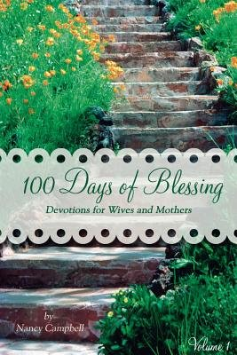 100 Days of Blessing - Volume 1 - Devotions for Wives and Mothers (Paperback): Nancy Campbell