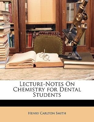 Lecture-Notes on Chemistry for Dental Students (Paperback): Henry Carlton Smith