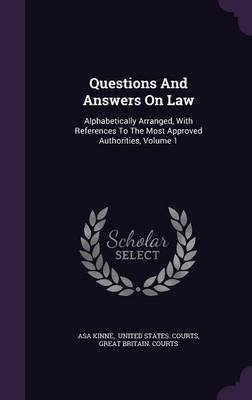 Questions and Answers on Law - Alphabetically Arranged, with References to the Most Approved Authorities, Volume 1 (Hardcover):...