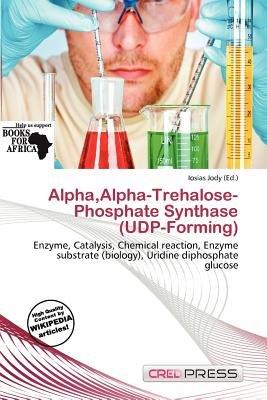 Alpha, Alpha-Trehalose-Phosphate Synthase (Udp-Forming) (Paperback): Iosias Jody