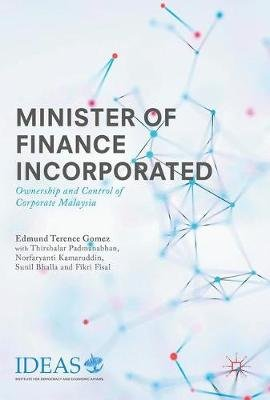 Minister of Finance Incorporated - Ownership and Control of Corporate Malaysia (Hardcover, 1st ed. 2018): Edmund Terence Gomez,...