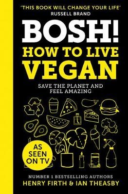 BOSH! How To Live Vegan - Save The Planet And Feel Amazing (Hardcover): Henry Firth, Ian Theasby