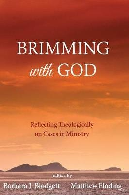 Brimming with God (Paperback): Barbara J Blodgett, Matthew Floding