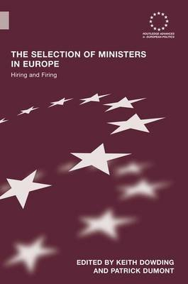 The Selection of Ministers in Europe - Hiring and Firing (Paperback): Keith Dowding, Patrick Dumont