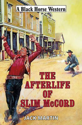 The Afterlife of Slim McCord (Hardcover): Jack Martin