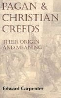 Pagan and Christian Creeds (Paperback): Edward Carpenter