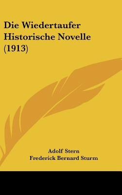 Die Wiedertaufer Historische Novelle (1913) (English, German, Hardcover): Adolf Stern
