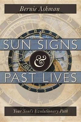 Sun Signs and Past Lives - Your Soul's Evolutionary Path (Paperback): Bernie Ashman