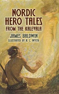 Nordic Hero Tales from the Kalevala (Electronic book text): James Baldwin