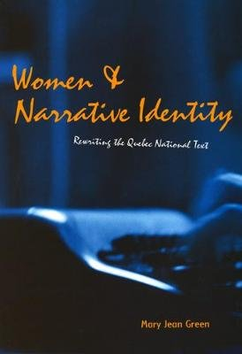 Women and Narrative Identity - Rewriting the Quebec National Text (Paperback, New Ed): Mary Jean Green