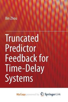 Truncated Predictor Feedback for Time-Delay Systems (Paperback): Bin Zhou