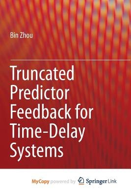Truncated Predictor Feedback for Time-Delay Systems (Paperback): Bin Zhou