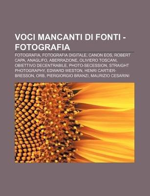 Voci Mancanti Di Fonti - Fotografia - Fotografia, Fotografia Digitale, Canon EOS, Robert Capa, Anaglifo, Aberrazione, Oliviero...