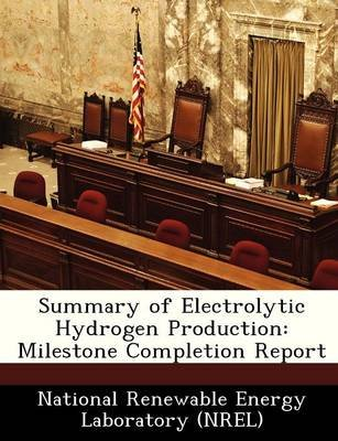Summary of Electrolytic Hydrogen Production - Milestone Completion Report (Paperback): National Renewable Energy Laboratory (Nr