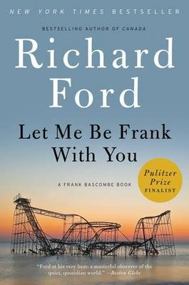 Let Me Be Frank with You - A Frank Bascombe Book (Paperback): Richard Ford