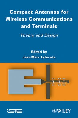Compact Antennas for Wireless Communications and Terminals - Theory and Design (Hardcover): Jean-Marc Laheurte
