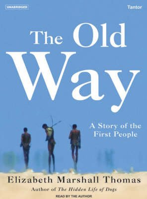 The Old Way - A Story of the First People (MP3 format, CD, Unabridged edition): Elizabeth Marshall Thomas