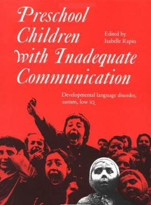 Preschool Children with Inadequate Communication - Developmental Language Disorder, Autism, Low IQ (Hardcover): Isabelle Rapin