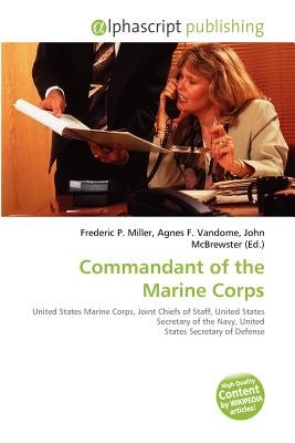 Commandant of the Marine Corps (Paperback): Frederic P. Miller, Agnes F. Vandome, John McBrewster