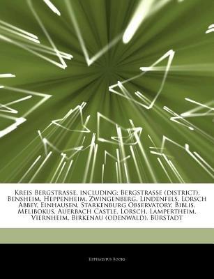 Articles on Kreis Bergstraa E, Including - Bergstraa E (District), Bensheim, Heppenheim, Zwingenberg, Lindenfels, Lorsch Abbey,...