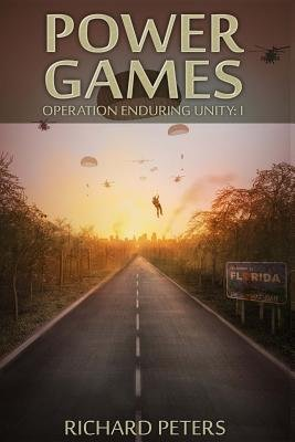 Power Games - Operation Enduring Unity I (Paperback): Richard a. Peters