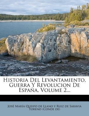 Historia del Levantamiento, Guerra y Revolucion de Espana, Volume 2... (Spanish, Paperback): Jos Mar a. Queipo De Llano y. Ruiz...