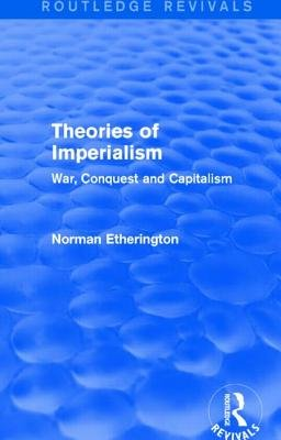 Theories of Imperialism - War, Conquest and Capital (Hardcover): Norman Etherington