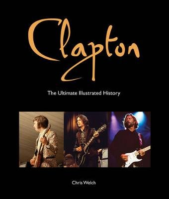Clapton - The Ultimate Illustrated History (Paperback, Re-issue): Chris Welch