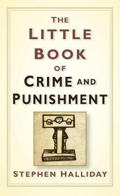 The Little Book of Crime & Punishment (Electronic book text): Stephen Halliday
