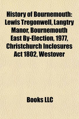 History of Bournemouth History of Bournemouth - Lewis Tregonwell, Langtry Manor, Bournemouth East By-Electiolewis Tregonwell,...
