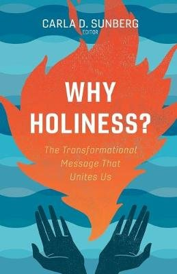 Why Holiness? - The Transformational Message That Unites Us (Paperback): Carla D Sunberg