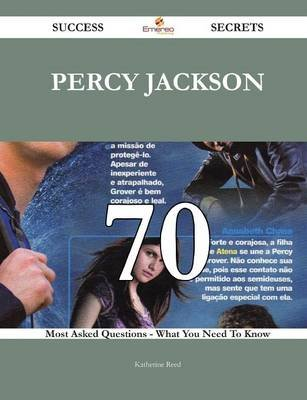 Percy Jackson 70 Success Secrets - 70 Most Asked Questions on Percy Jackson - What You Need to Know (Paperback): Katherine Reed