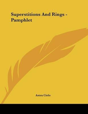 Superstitions and Rings - Pamphlet (Paperback): Astra Cielo