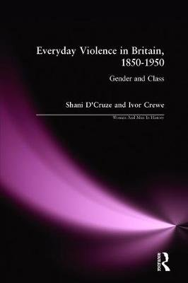 Everyday Violence in Britain, 1850-1950 - Gender and Class (Paperback): Shani D'Cruze, Ivor Crewe