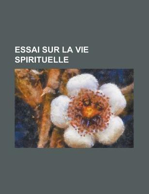 Essai Sur La Vie Spirituelle (English, French, Paperback): Geological Survey, Anonymous